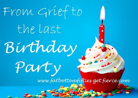 From Grief to the Last Birthday Party