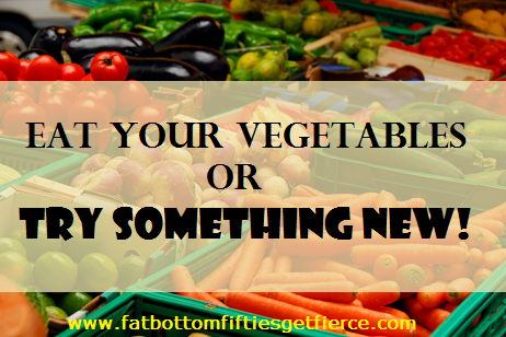 Eat Your Vegetables or Try Something New