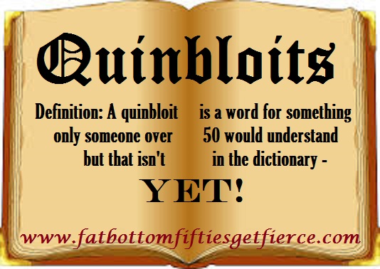 Quinbloits - Words You Have to Be Over 50 to Understand