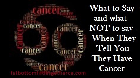 What to Say and What NOT to Say When They Tell You They Have Cancer