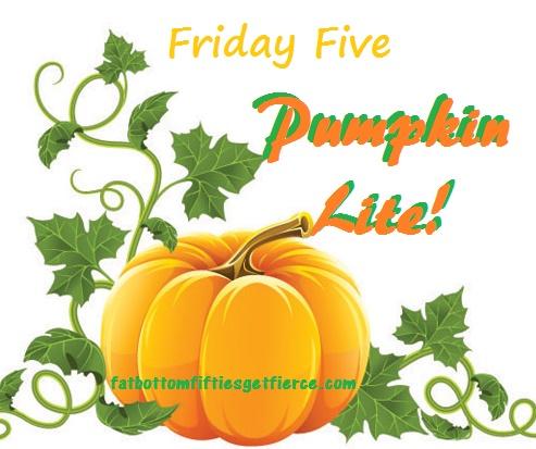 Friday Five - Pumpkin Lite!
