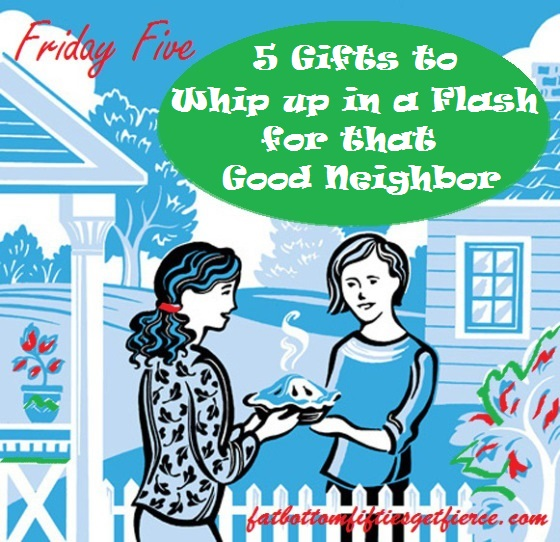 5 Gifts to Whip up in a Glash for That Good Neighbor