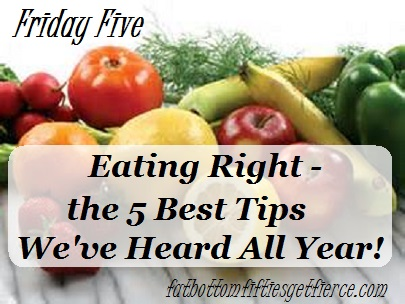 Eating Right - the 5 Best Tips We've Hear All Year!
