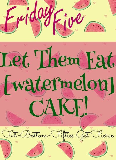 Let Them Eat (Watermelon) Cake!