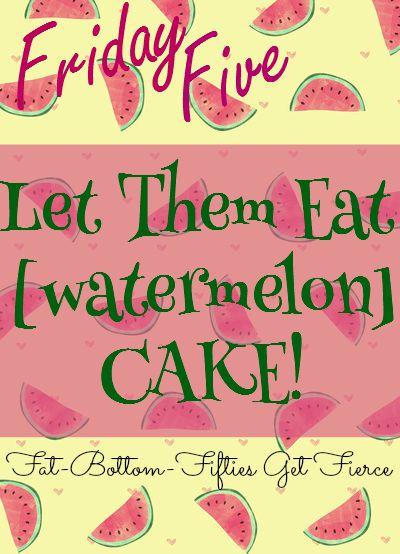 Let Them Eat (Watermelon) Cake!