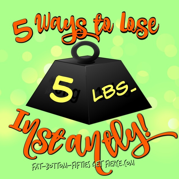 5 Ways to Lose 5 Pounds - Instantly!